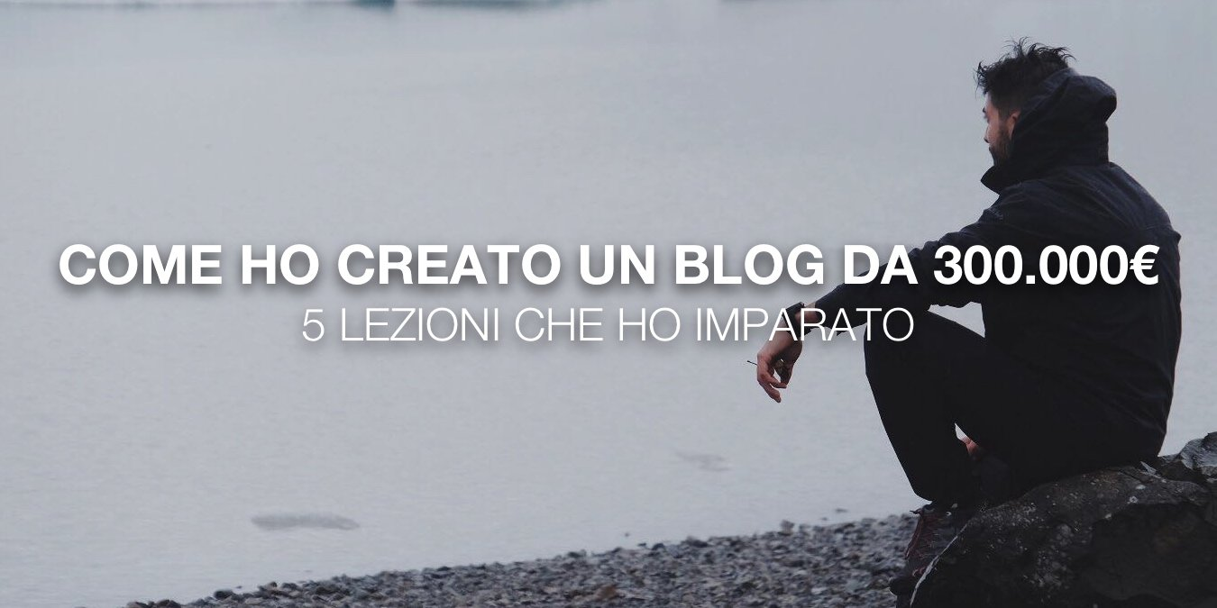 Come ho creato un Blog da 300.000 euro